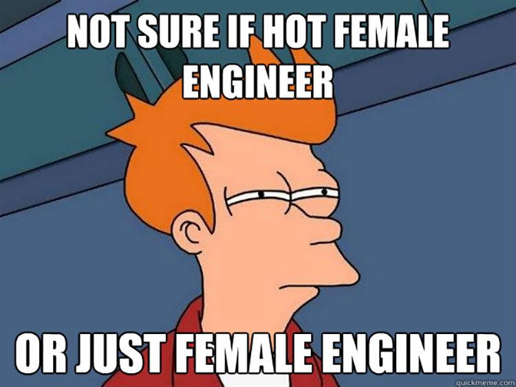 Porque toda ingeniera está ahí para seducir a los hombres.